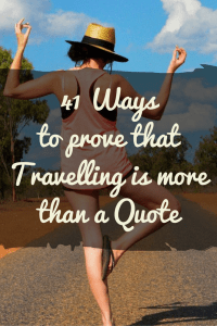41 Ways to prove that Travelling is more than a Quote - A Broken Backpack