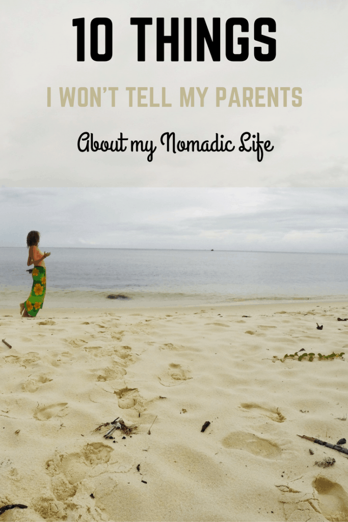 10 Things I won't tell my parents about my nomadic life - Confessions