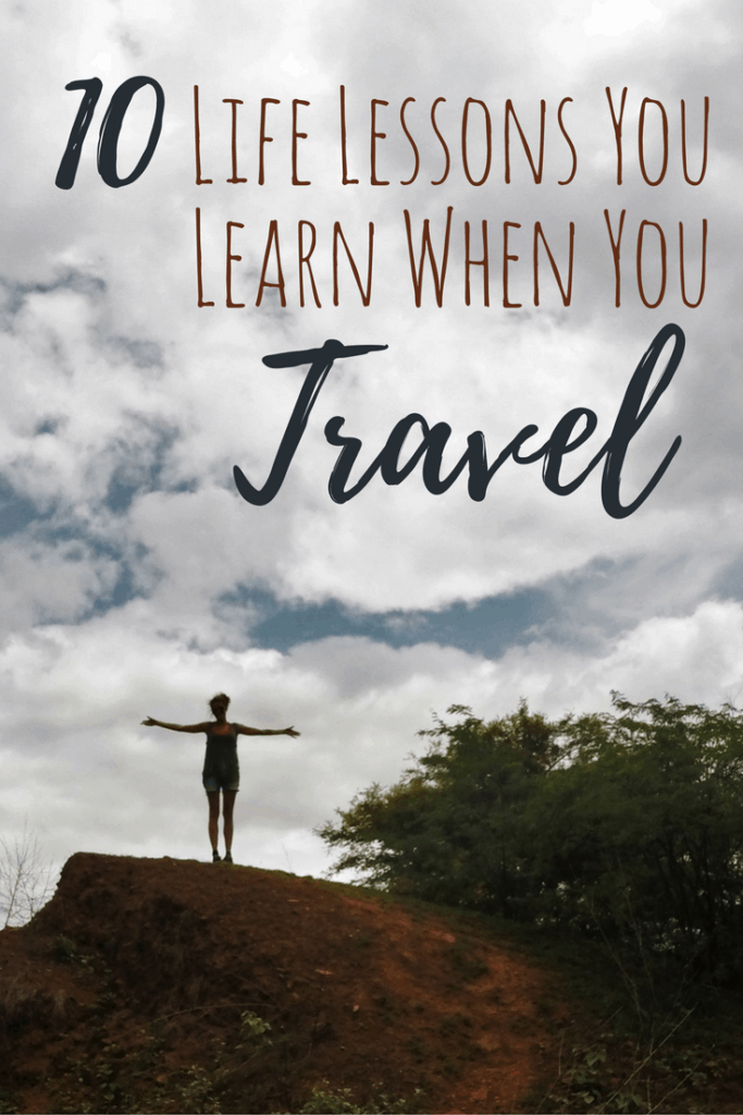 10 Life Lessons you Learn from Travelling the World - A ...