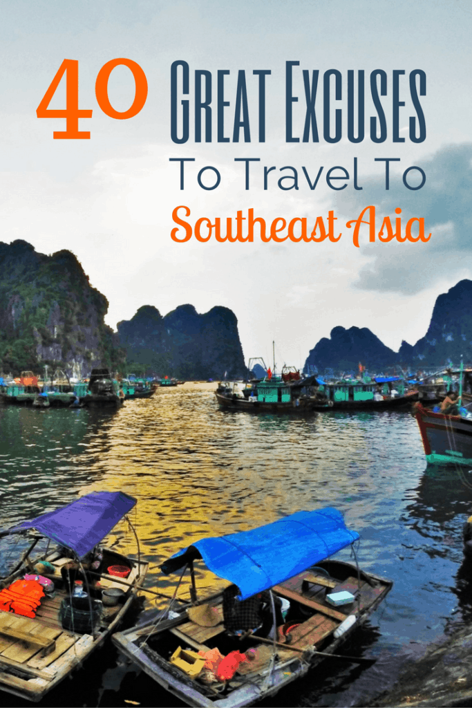 40 Great Excuses to Travel to Southeast Asia Now